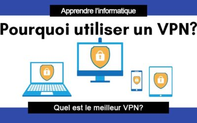 Pourquoi vous devriez utiliser un VPN en 2021? Définition, Utilité, Connexion, Comparatif